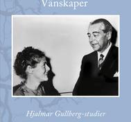 Vänskaper. Hjalmar Gullberg-studier