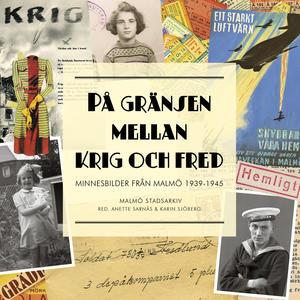 På gränsen mellan krig och fred. Minnesbilder från Malmö 1939-1945