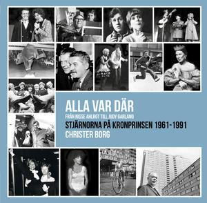 Alla var där - från Nisse Ahlrot till Judy Garland. Stjärnorna på Kronprinsen 1961-1991